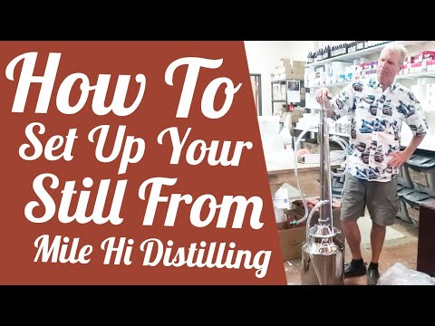 How To Set Up Your Still From Mile Hi Distilling